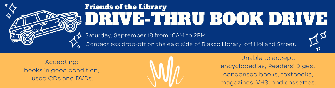 Friends of the Library Drive Thru Book Drive. September 18 from 10am-2pm on the east side of Blasco Library.